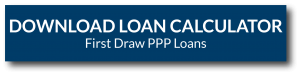 Download Loan Calculator for First Draw PPP Loans